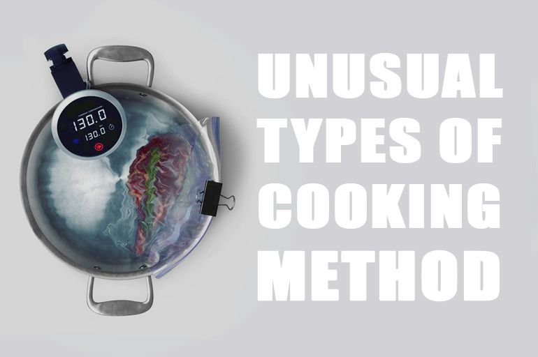 NUSUAL TYPES OF COOKING METHODS