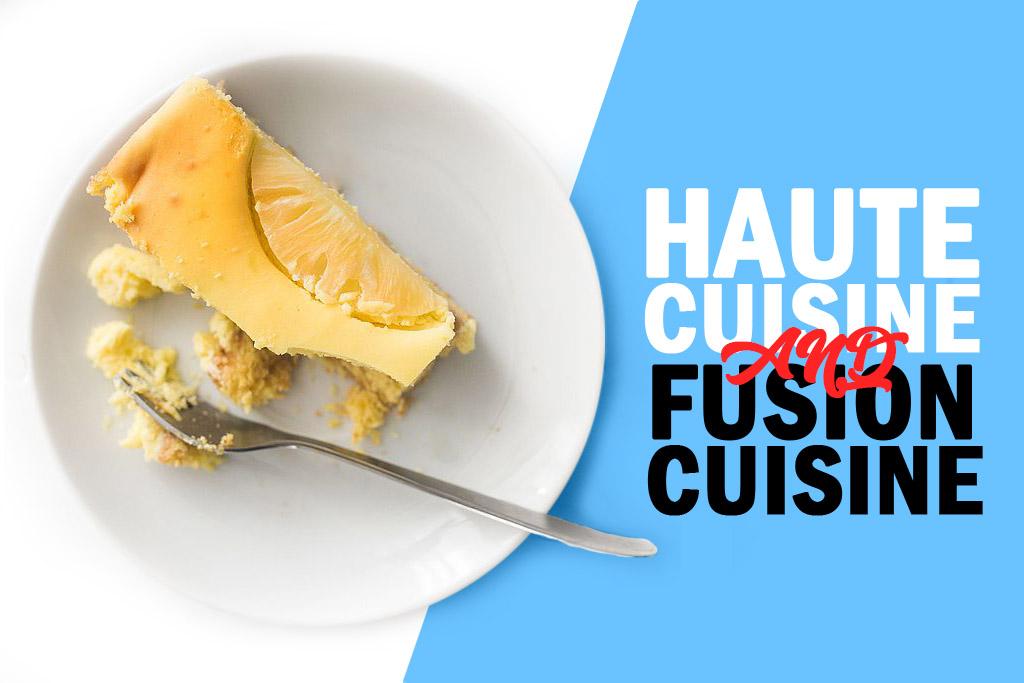 Breaking Down Haute Cuisine & Fusion Cuisine